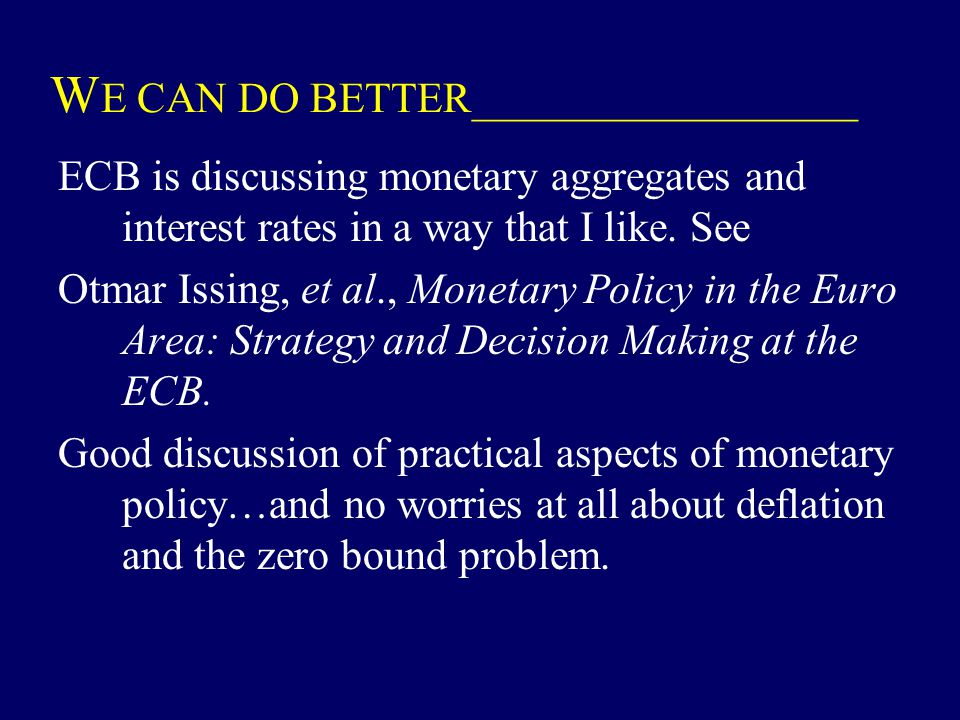 W E CAN DO BETTER__________________ ECB is discussing monetary aggregates and interest rates in a way that I like. See Otmar Issing, et al., Monetary