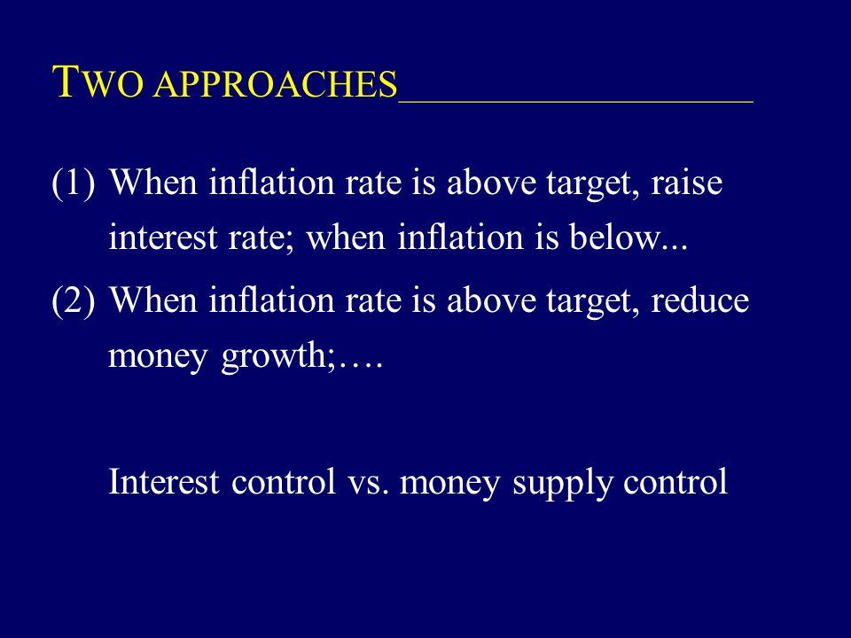 T WO APPROACHES _________________________ (1)When inflation rate is above target, raise interest rate; when inflation is below... (2)When inflation ra