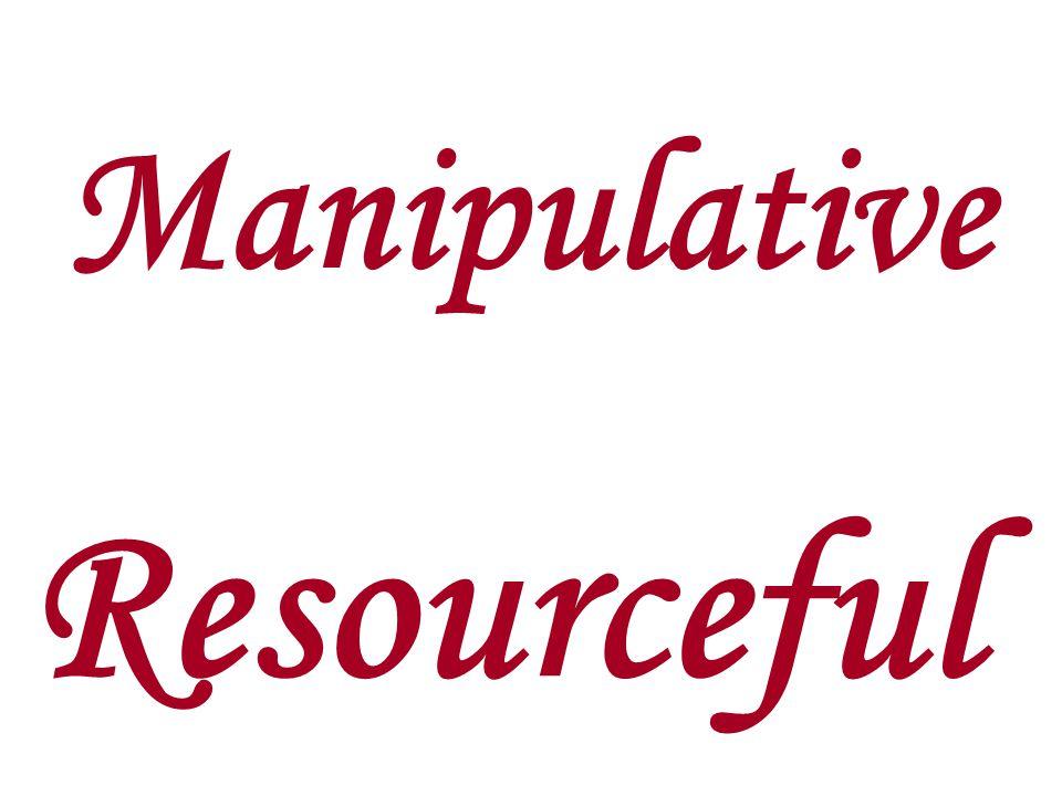 Manipulative Resourceful