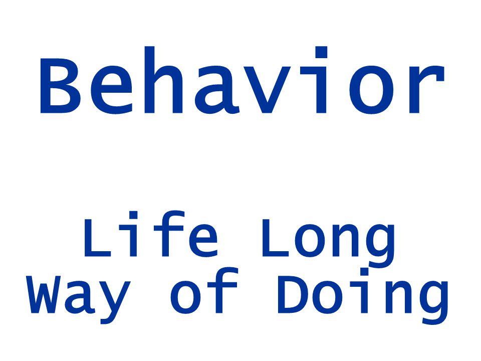 Behavior Life Long Way of Doing