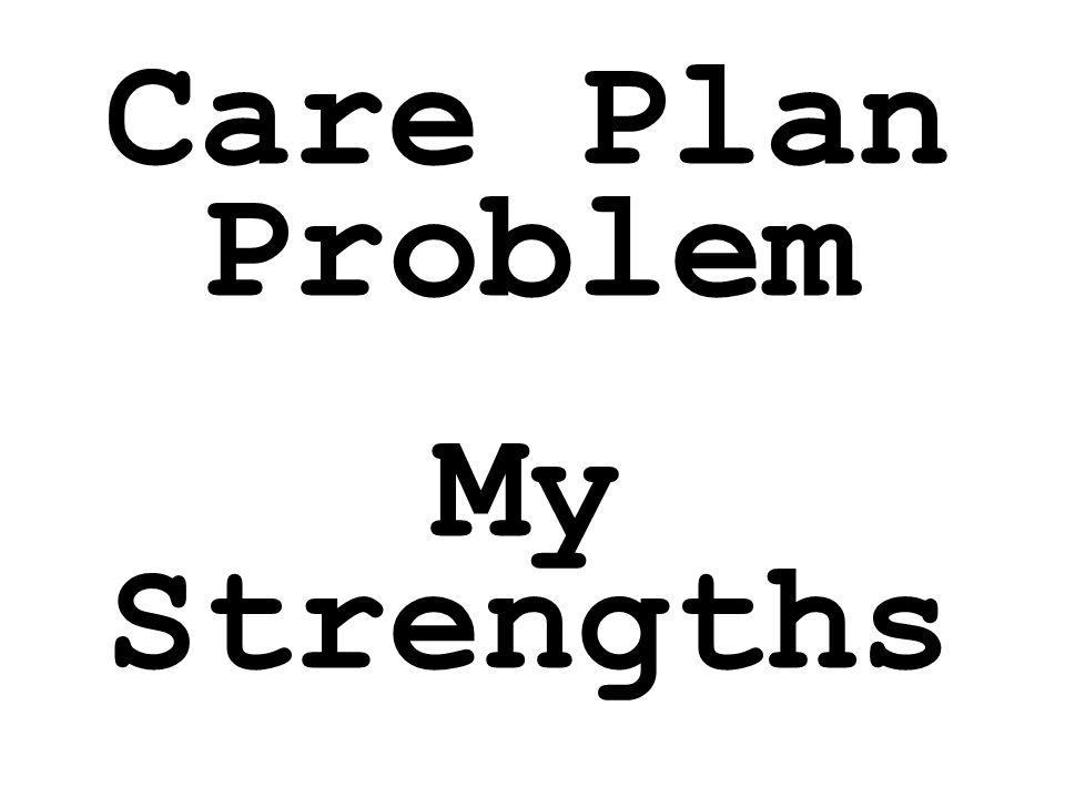 Care Plan Problem My Strengths