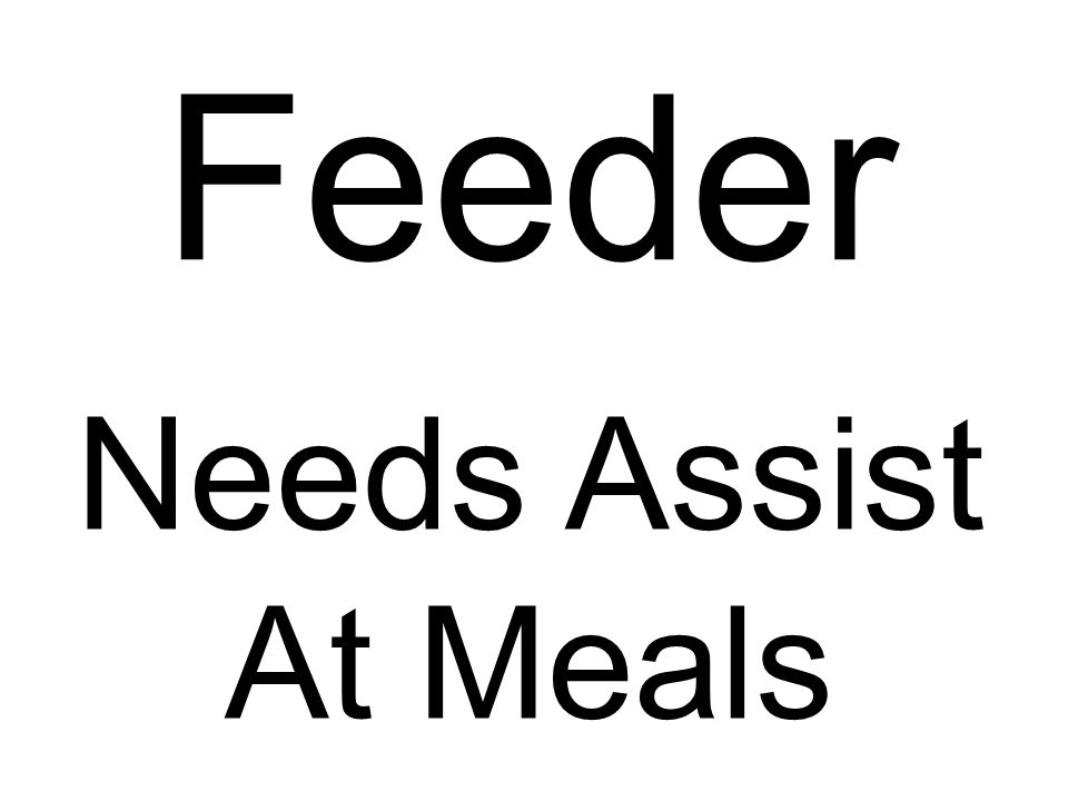 Feeder Needs Assist At Meals