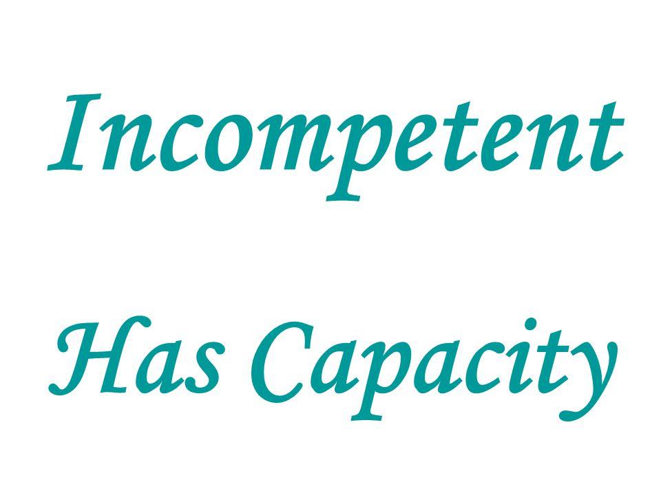 Incompetent Has Capacity