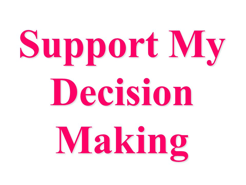 Support My Decision Making