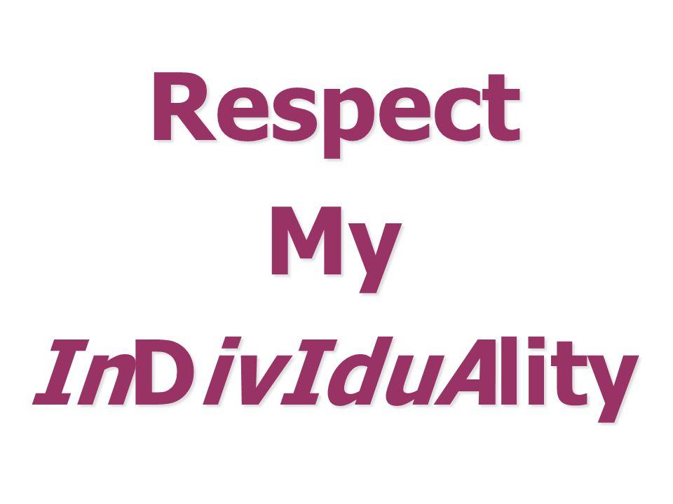 Respect My nDivIduAlity Respect My InDivIduAlity