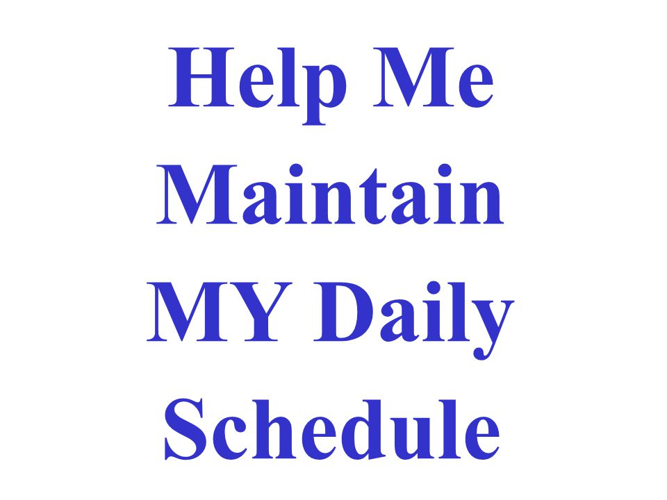Help Me Maintain MY Daily Schedule