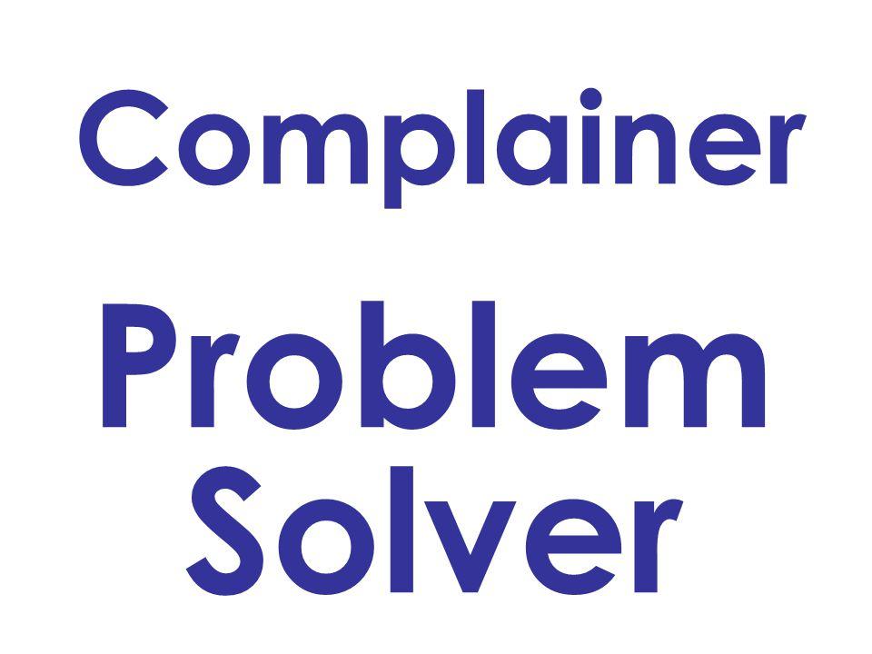 Problem Solver Complainer