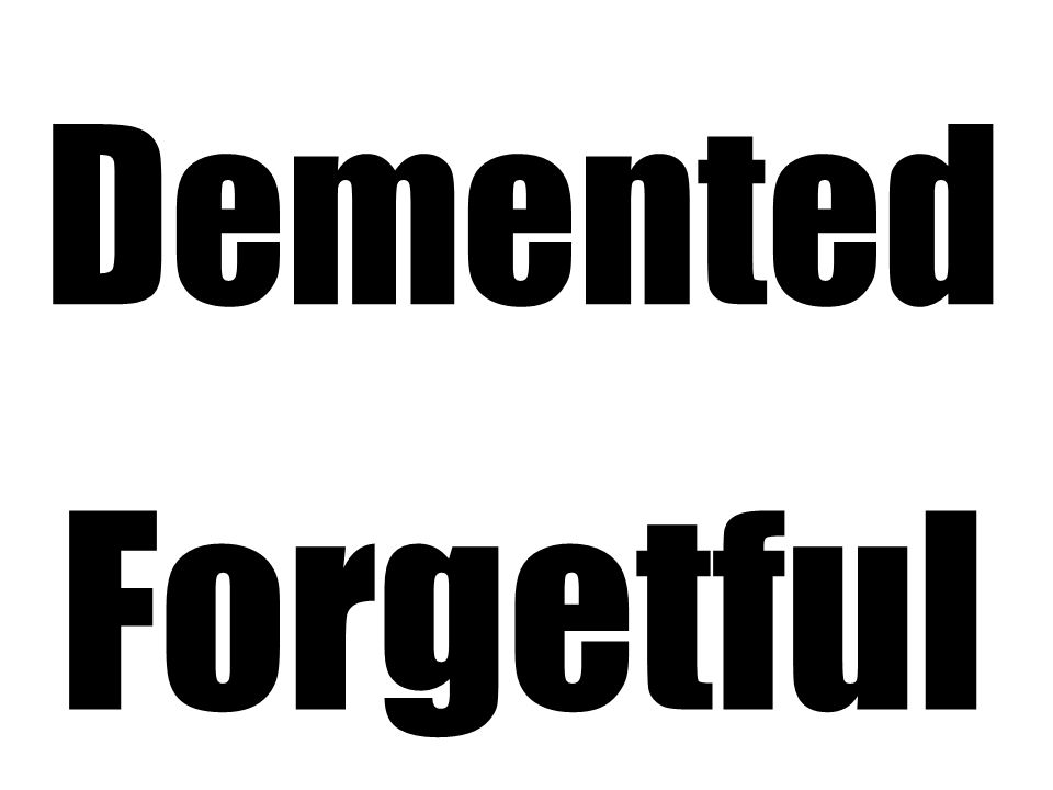 Demented Forgetful