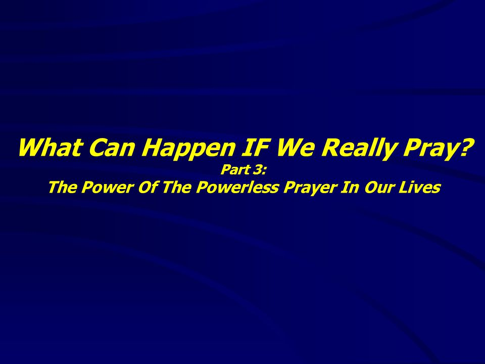 The Power Of The Powerless Prayer In Our Lives Can we be powerful in prayer if we are not spiritual giants.