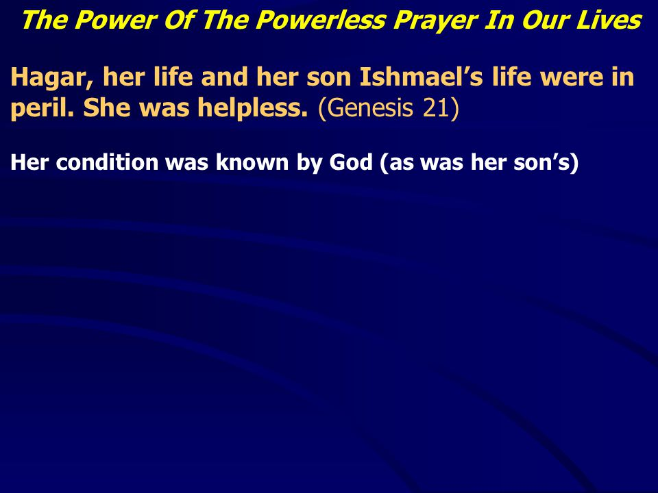 The Power Of The Powerless Prayer In Our Lives Hagar, her life and her son Ishmael's life were in peril.