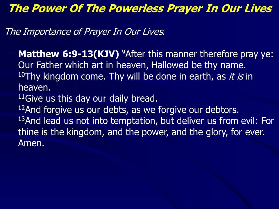 The Power Of The Powerless Prayer In Our Lives Avert the showy public prayers – Matthew 5:5-6 Avoid vain repetition – Matthew 5:7