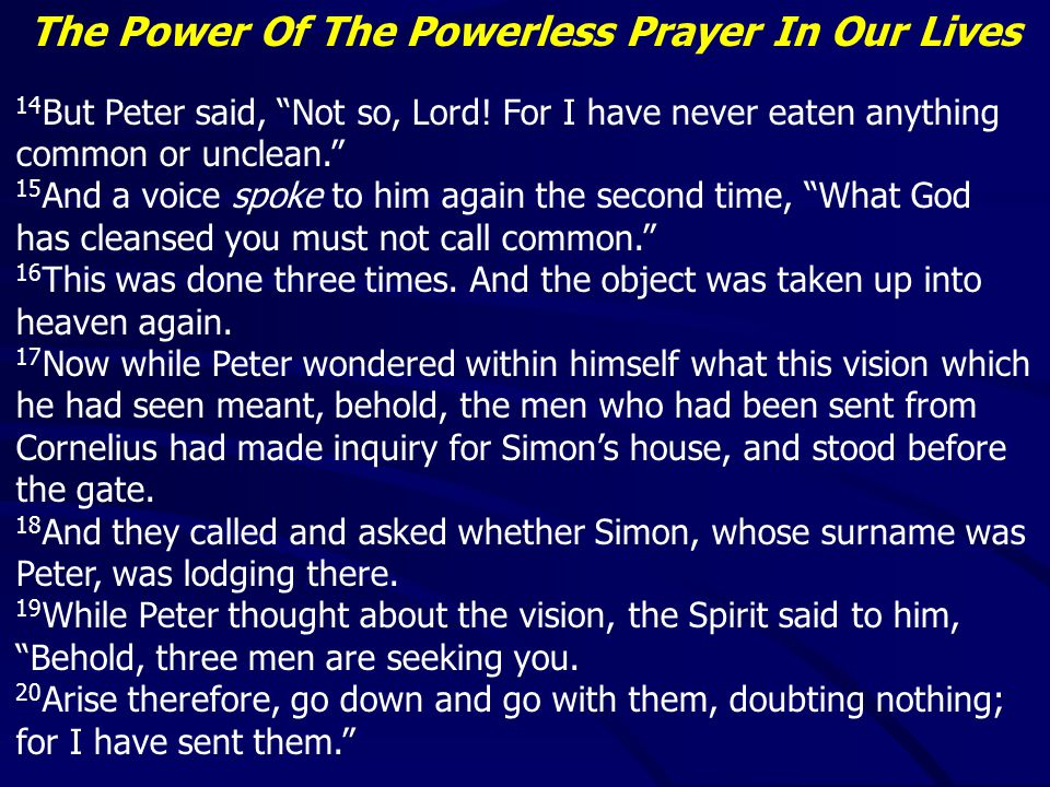 The Power Of The Powerless Prayer In Our Lives 14 But Peter said, Not so, Lord.