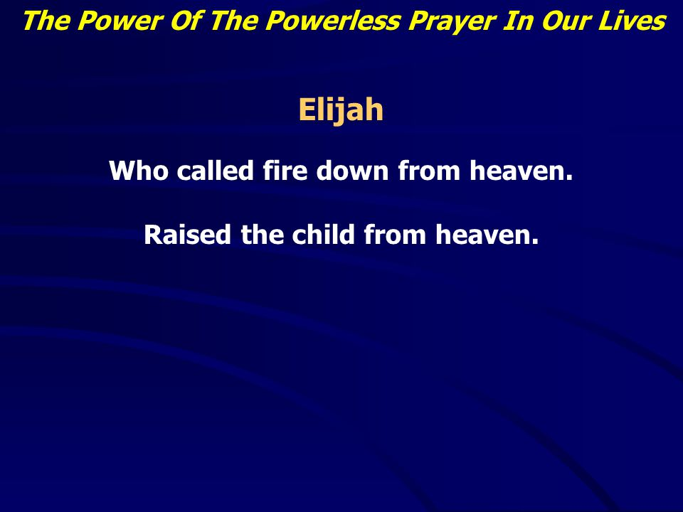 The Power Of The Powerless Prayer In Our Lives Avert the showy public prayers – Matthew 5:5-6 Avoid vain repetition – Matthew 5:7 Assign honor (to God) when we pray – Matthew 5:9 Align your life with Him – Matthew 5:10 Ask for your simple needs – Matthew 5:11 Apply His principles in your everyday life – Matthew 5:12-15