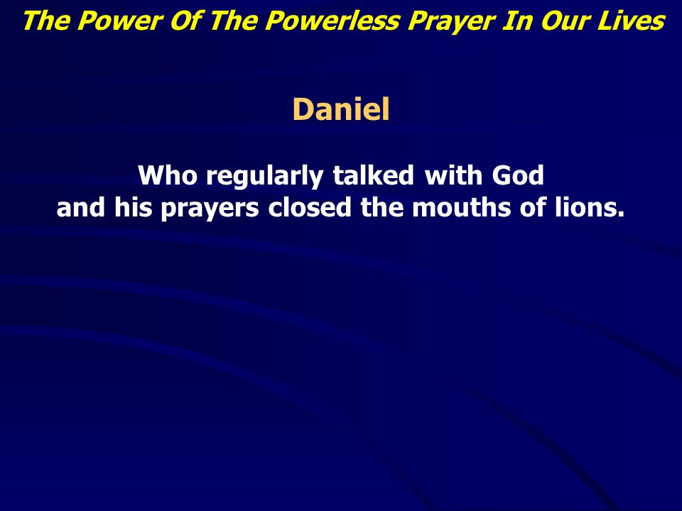The Power Of The Powerless Prayer In Our Lives David Who gave us the 23 rd Psalm.