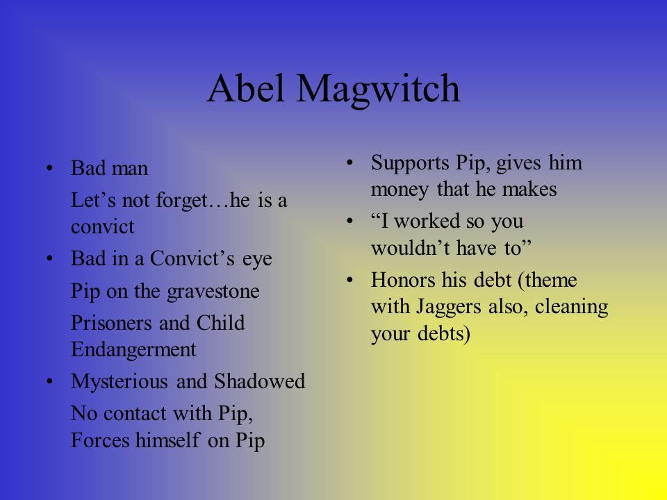 Abel Magwitch Bad man Let's not forget…he is a convict Bad in a Convict's eye Pip on the gravestone Prisoners and Child Endangerment Mysterious and Sh