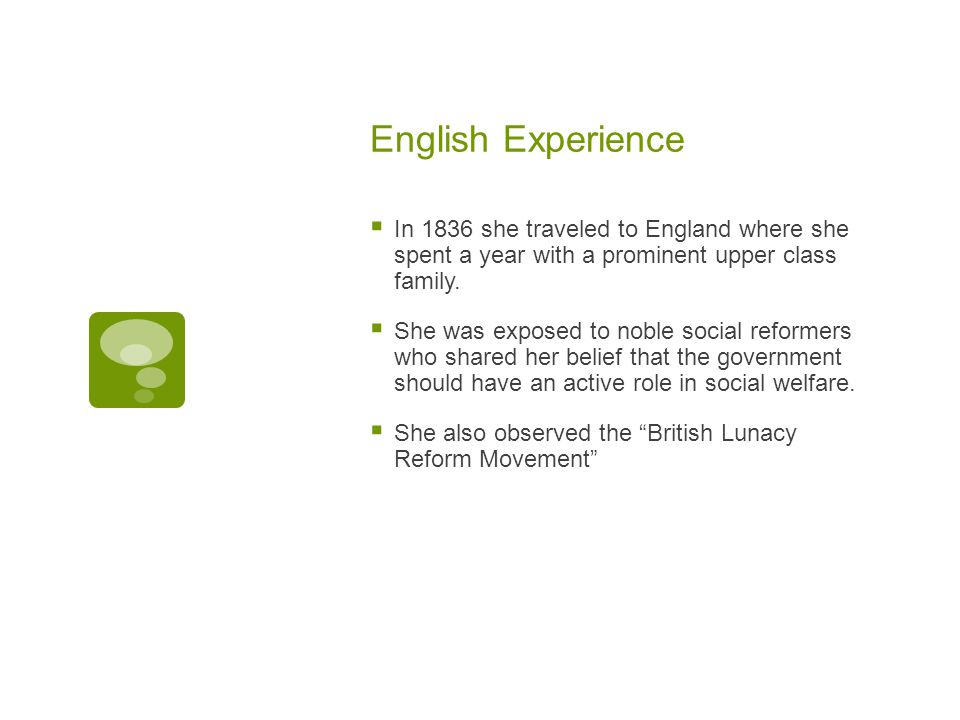 English Experience  In 1836 she traveled to England where she spent a year with a prominent upper class family.