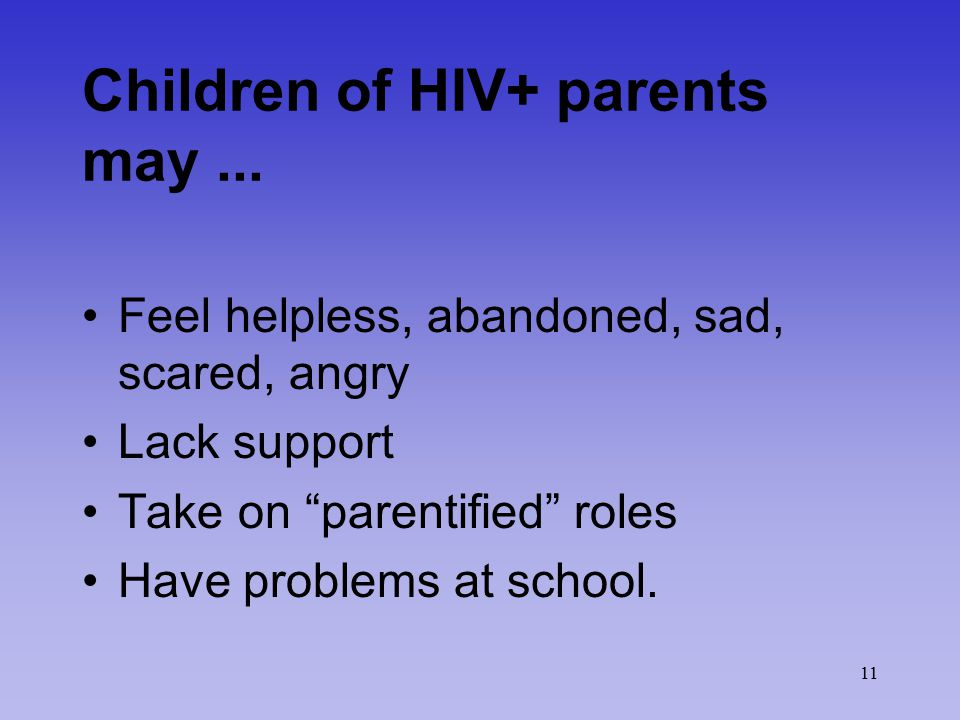 11 Children of HIV+ parents may...