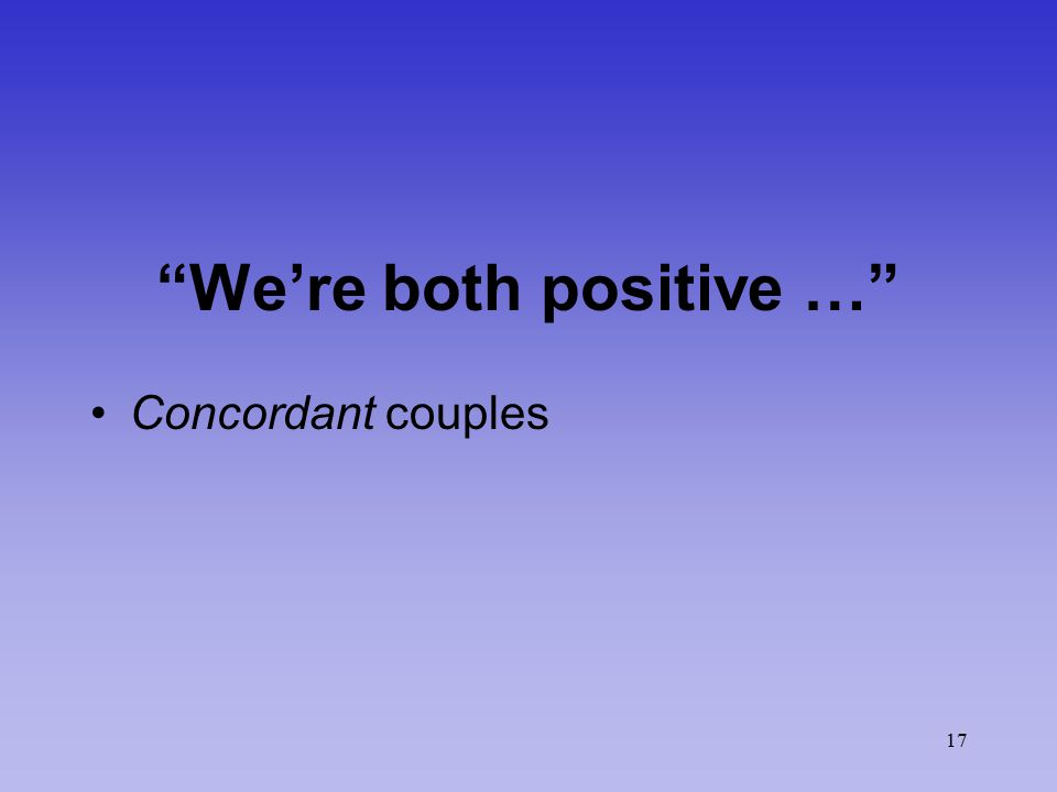 17 We're both positive … Concordant couples