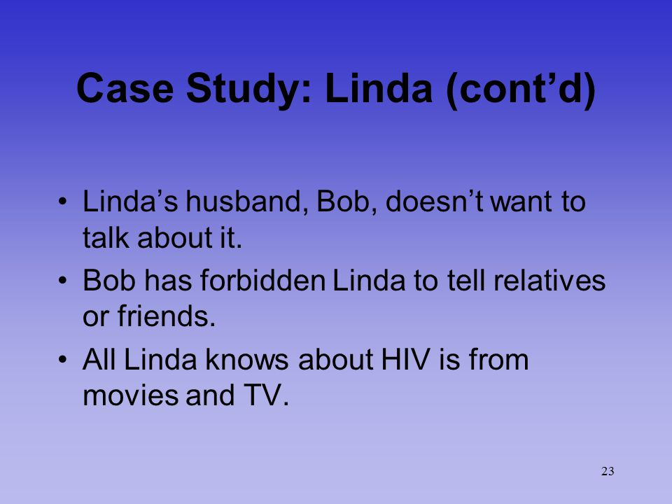 23 Case Study: Linda (cont'd) Linda's husband, Bob, doesn't want to talk about it. Bob has forbidden Linda to tell relatives or friends. All Linda kno