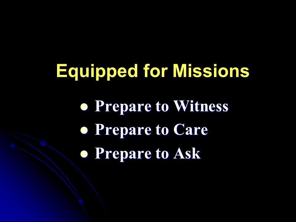 Equipped for Missions Prepare to Witness Prepare to Witness Prepare to Care Prepare to Care Prepare to Ask Prepare to Ask