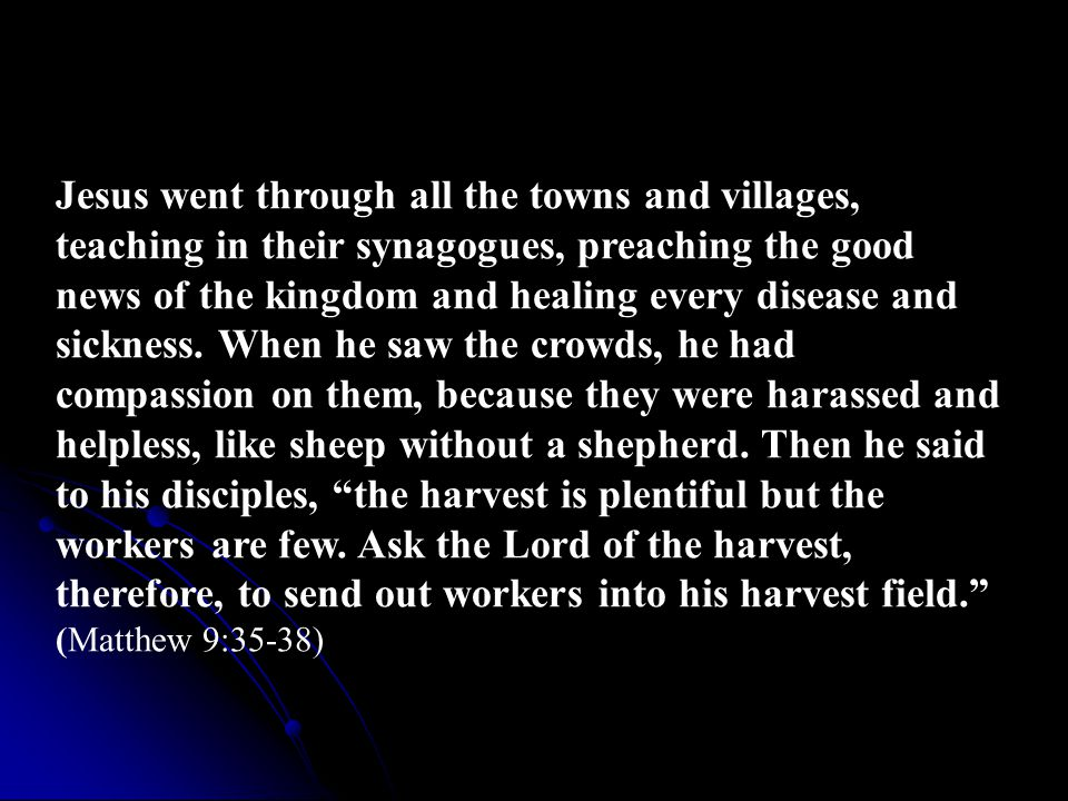 Jesus went through all the towns and villages, teaching in their synagogues, preaching the good news of the kingdom and healing every disease and sickness.
