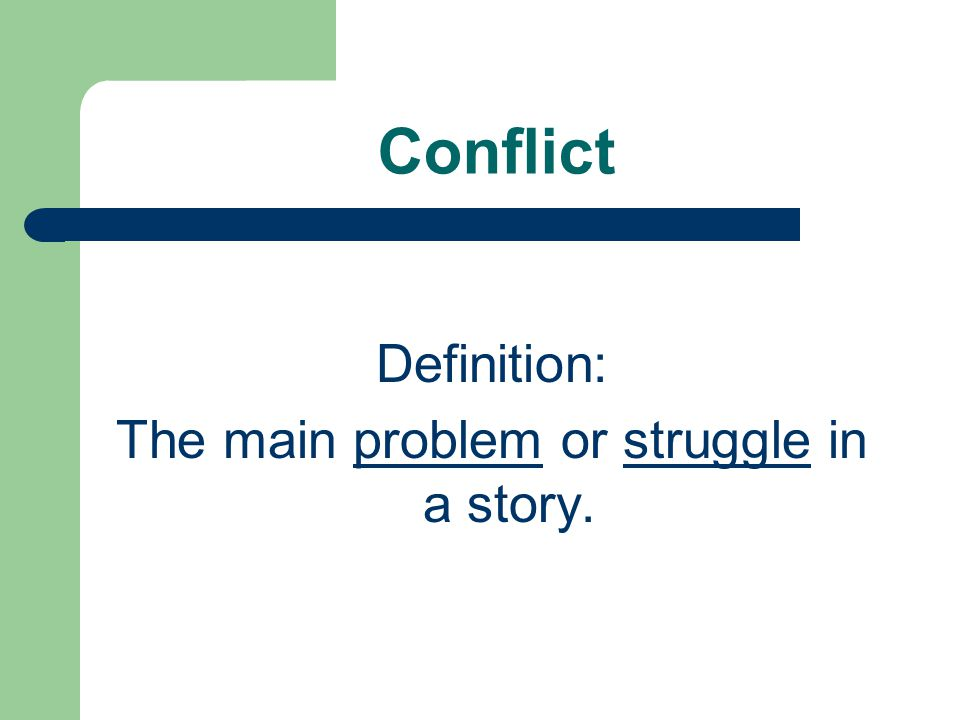Conflict Definition: The main problem or struggle in a story.
