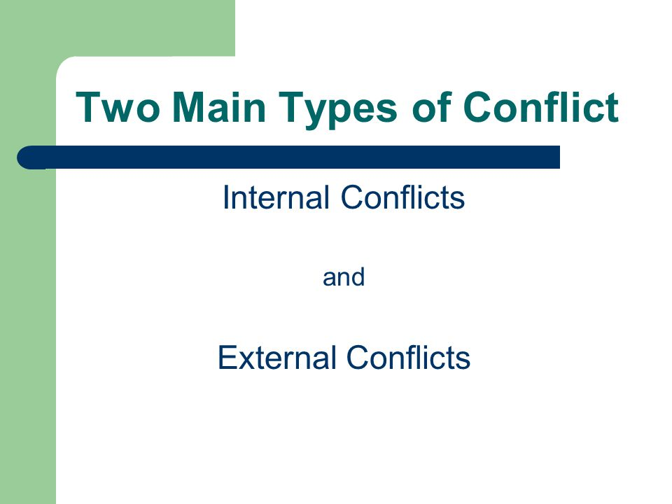 Two Main Types of Conflict Internal Conflicts and External Conflicts