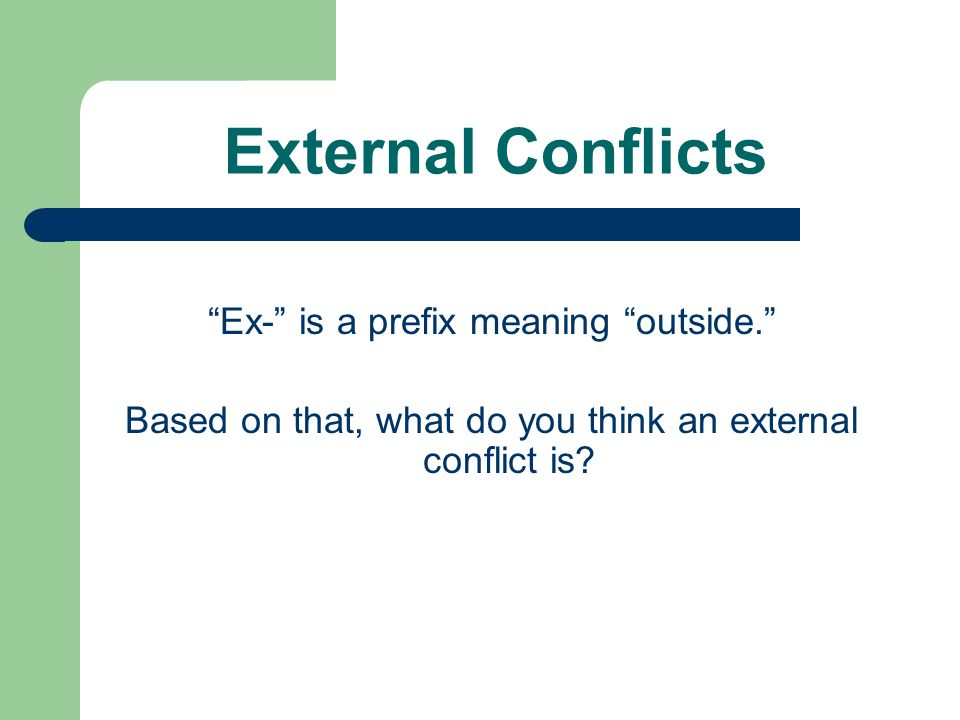 External Conflicts Ex- is a prefix meaning outside. Based on that, what do you think an external conflict is?