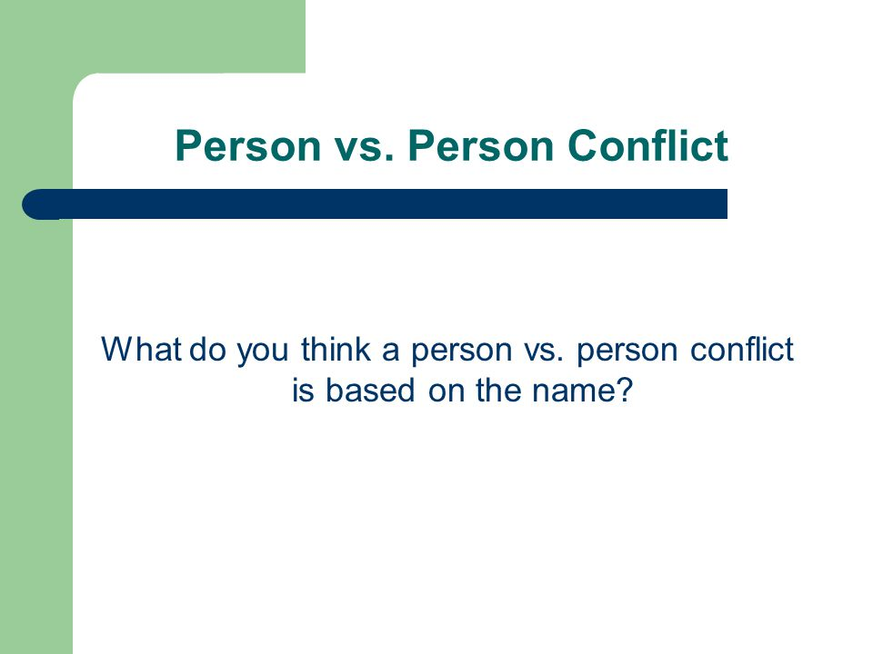 Person vs. Person Conflict What do you think a person vs. person conflict is based on the name?