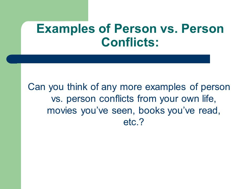 Examples of Person vs. Person Conflicts: Can you think of any more examples of person vs.