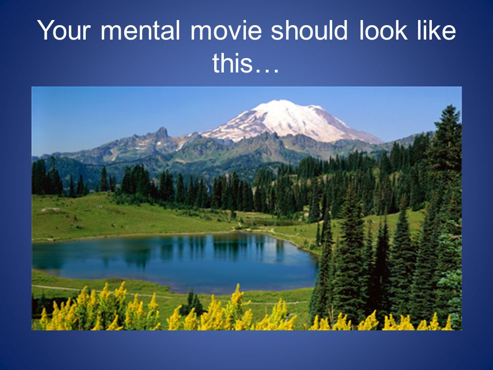 Your mental movie should look like this…