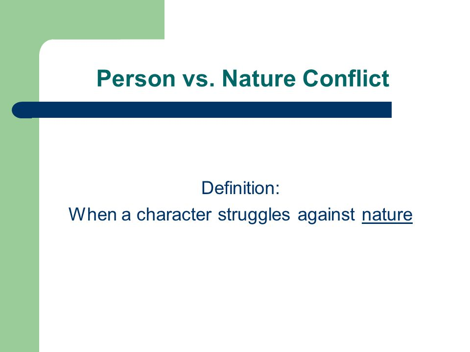 Person vs. Nature Conflict Definition: When a character struggles against nature