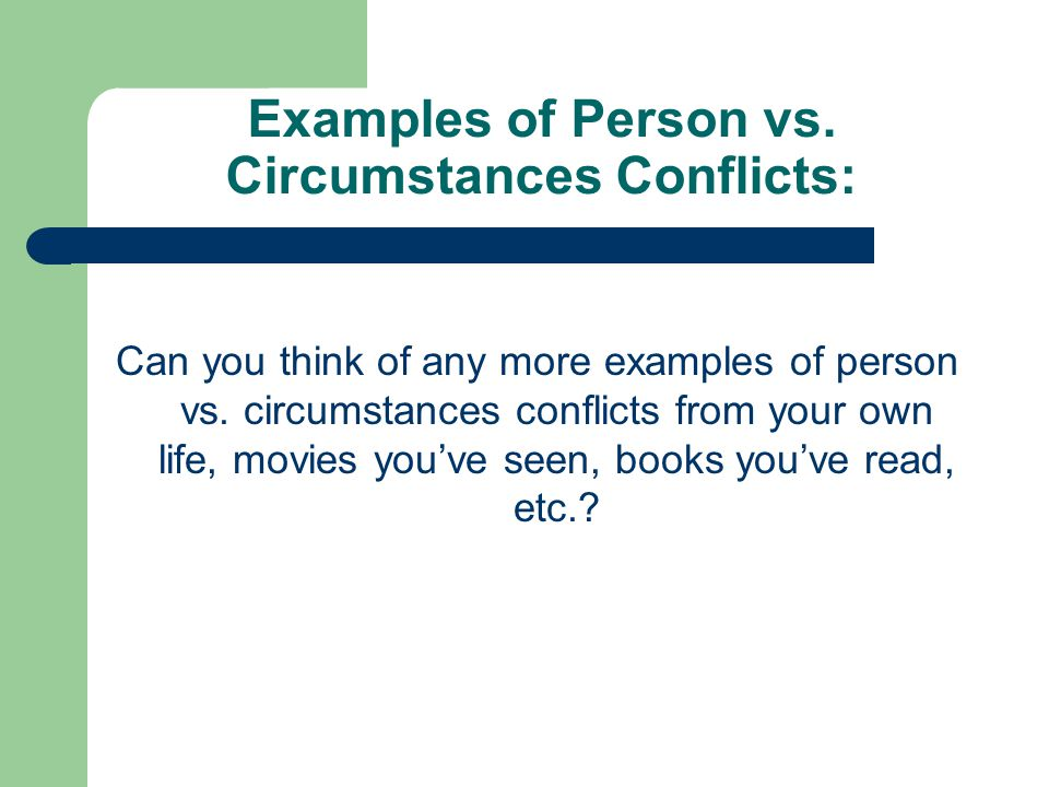 Examples of Person vs. Circumstances Conflicts: Can you think of any more examples of person vs.