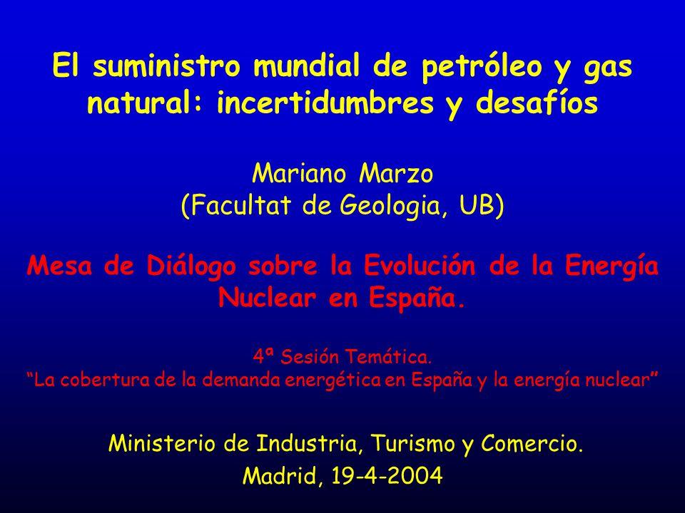 El suministro mundial de petróleo y gas natural: incertidumbres y desafíos Mariano Marzo (Facultat de Geologia, UB) Mesa de Diálogo sobre la Evolución de la Energía Nuclear en España.