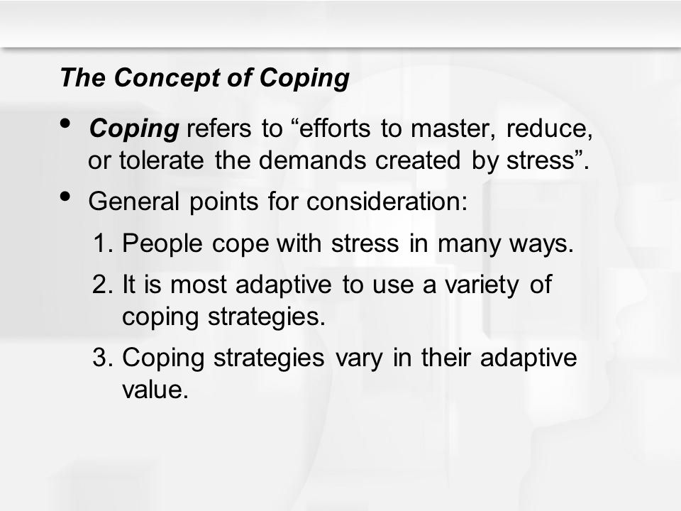 """The Concept of Coping Coping refers to """"efforts to master, reduce, or tolerate the demands created by stress"""". General points for consideration: 1.Peo"""