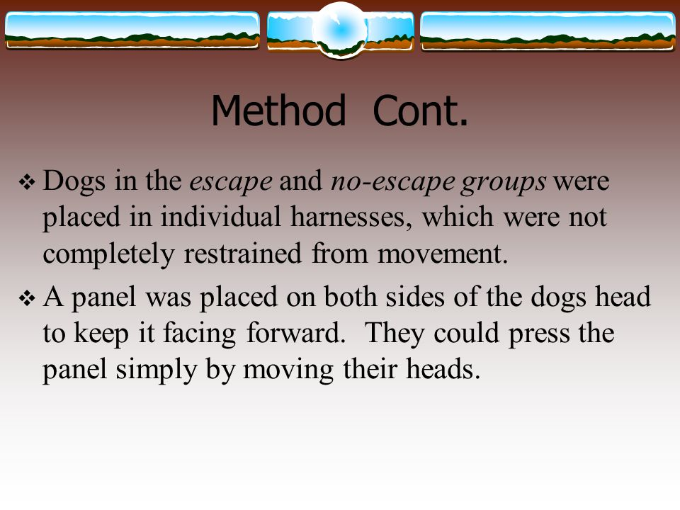 Method Cont.  Dogs in the escape and no-escape groups were placed in individual harnesses, which were not completely restrained from movement.  A pa