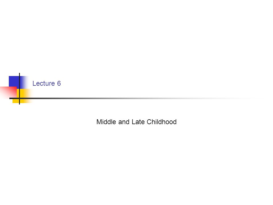 Lecture 6 Middle and Late Childhood