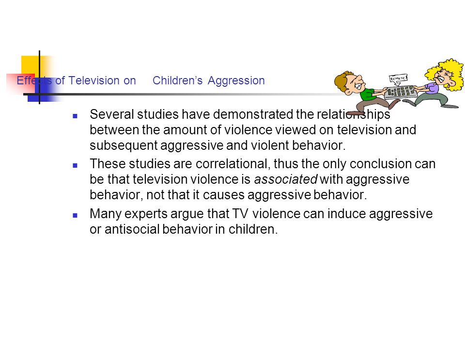 Effects of Television on Children's Aggression Several studies have demonstrated the relationships between the amount of violence viewed on television