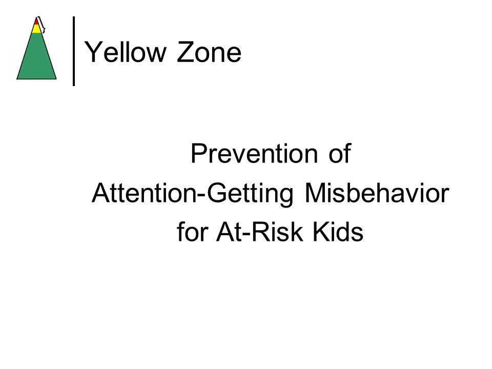 Yellow Zone Prevention of Attention-Getting Misbehavior for At-Risk Kids