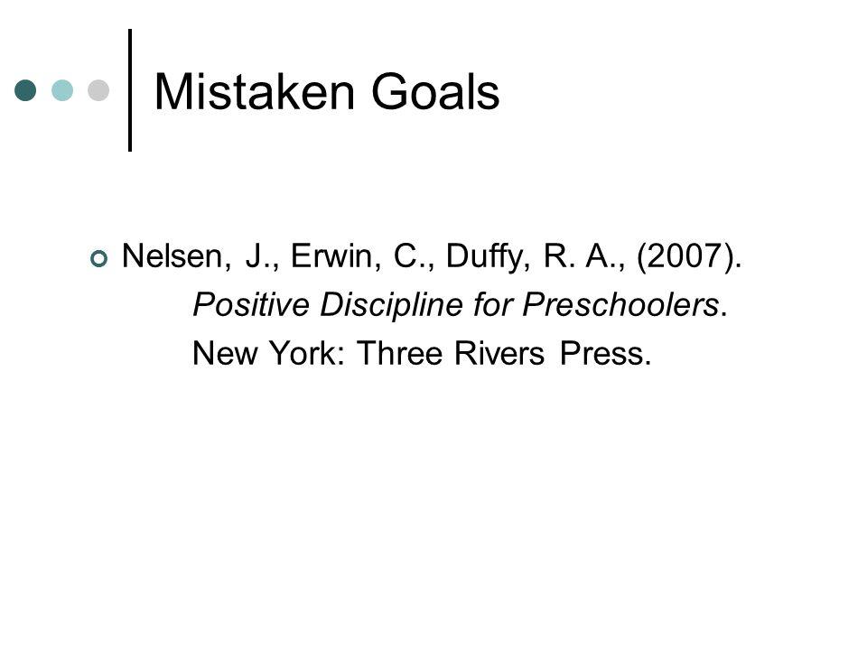 Mistaken Goals Nelsen, J., Erwin, C., Duffy, R. A., (2007).