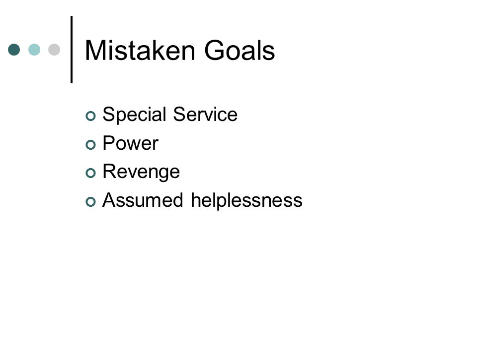 Mistaken Goals Special Service Power Revenge Assumed helplessness