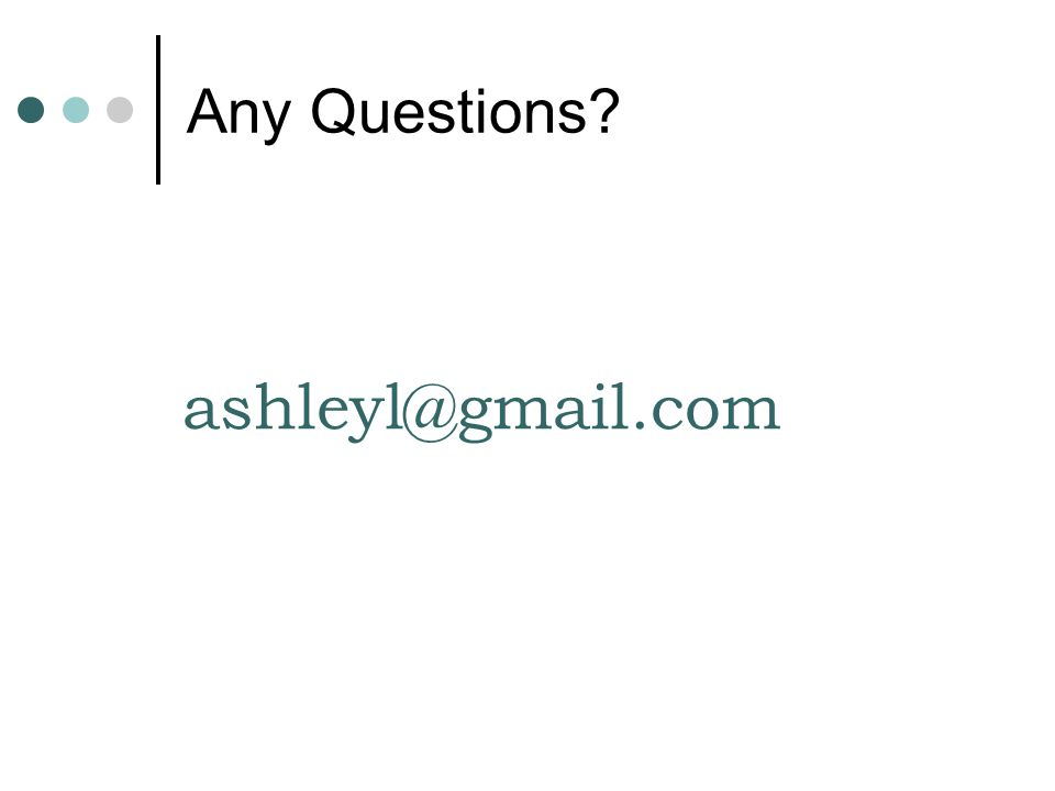 Any Questions ashleyl@gmail.com