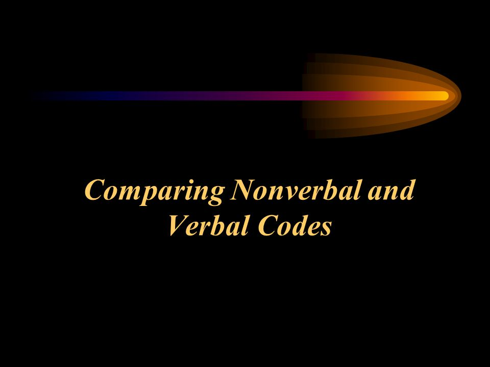 Comparing Nonverbal and Verbal Codes