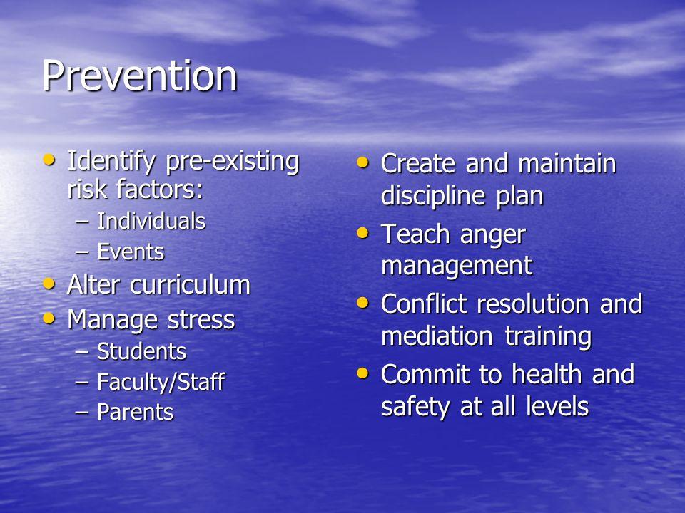 Prevention Identify pre-existing risk factors: Identify pre-existing risk factors: –Individuals –Events Alter curriculum Alter curriculum Manage stres