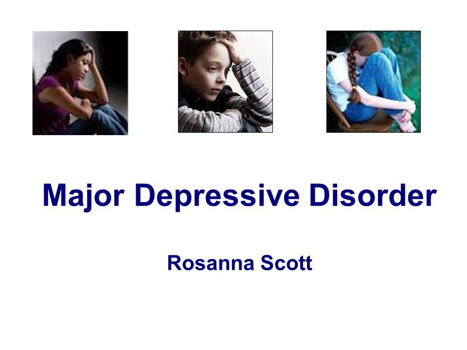 Major Depressive Disorder Rosanna Scott