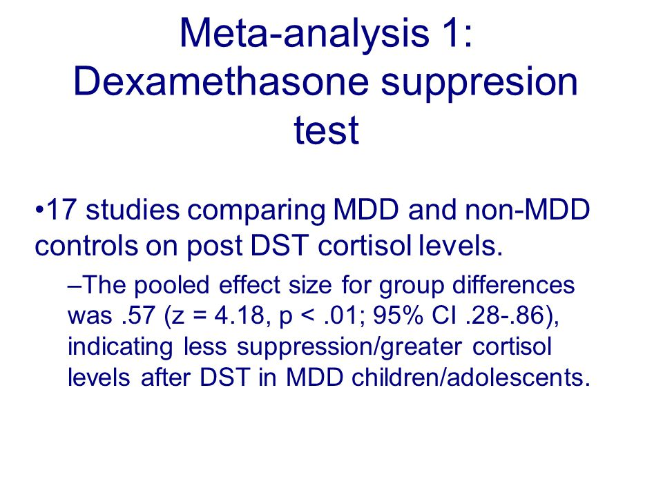 Meta-analysis 1: Dexamethasone suppresion test 17 studies comparing MDD and non-MDD controls on post DST cortisol levels. –The pooled effect size for
