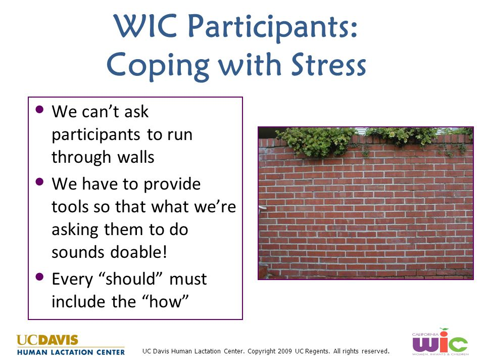 UC Davis Human Lactation Center. Copyright 2009 UC Regents. All rights reserved. WIC Participants: Coping with Stress We can't ask participants to run