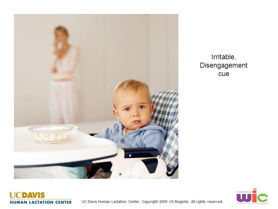 UC Davis Human Lactation Center. Copyright 2009 UC Regents. All rights reserved. Irritable, Disengagement cue