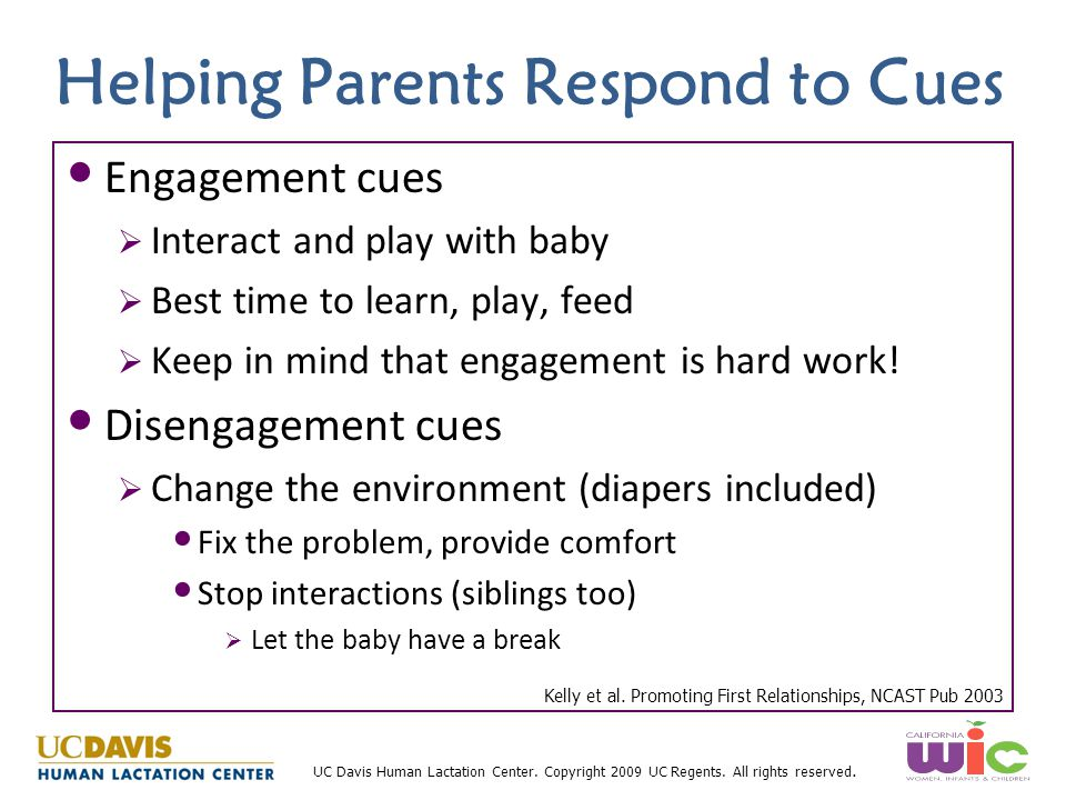 UC Davis Human Lactation Center. Copyright 2009 UC Regents. All rights reserved. Helping Parents Respond to Cues Engagement cues  Interact and play w