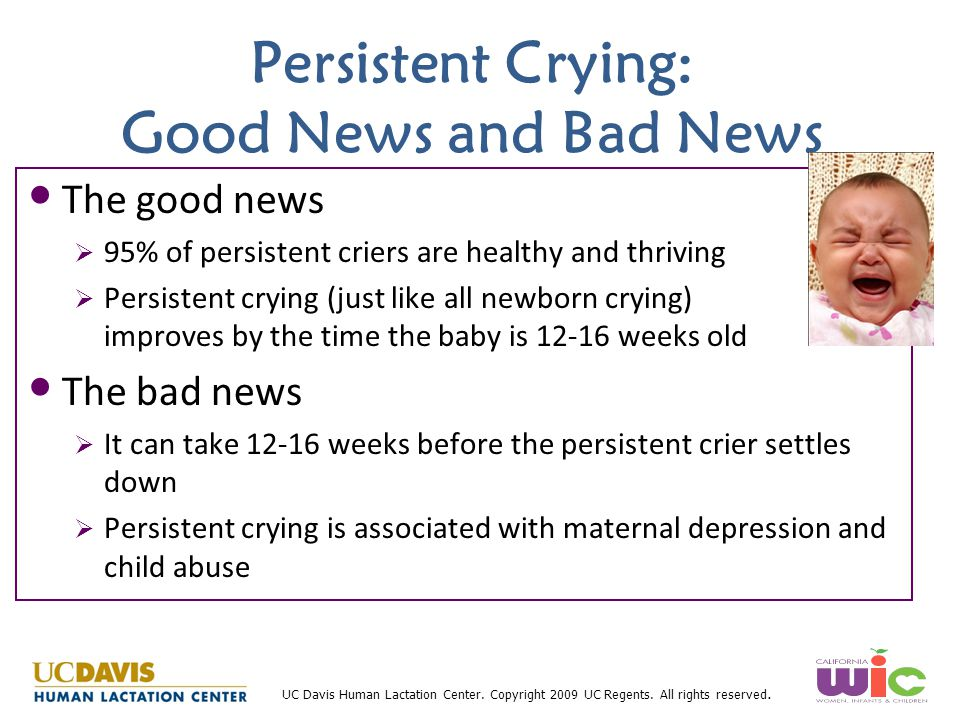 UC Davis Human Lactation Center. Copyright 2009 UC Regents. All rights reserved. Persistent Crying: Good News and Bad News The good news  95% of pers